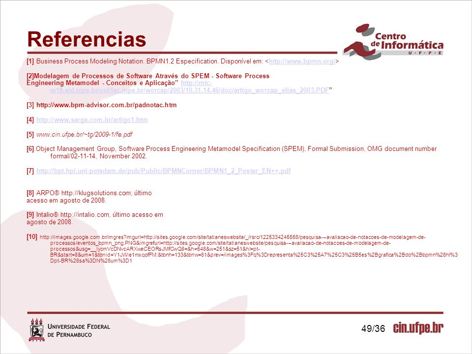 Referencias [1] Business Process Modeling Notation. BPMN1.2 Especification. Disponível em: <http://www.bpmn.org/>